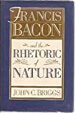img - for Francis Bacon and the Rhetoric of Nature book / textbook / text book