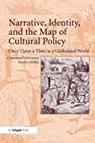img - for Narrative, Identity, and the Map of Cultural Policy: Once Upon a Time in a Globalized World book / textbook / text book