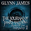 The Journal of James Halldon: Diary of the Displaced, Book 1 (       UNABRIDGED) by Glynn James Narrated by Josiah John Bildner
