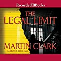 The Legal Limit Audiobook by Martin Clark Narrated by Ed Sala