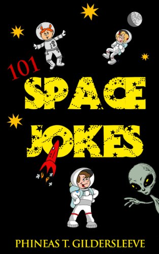 Phineas T. Gildersleeve - 101 Space Jokes For Kids (English Edition)