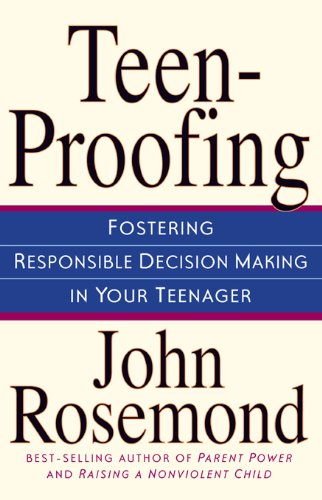 Teen-Proofing: Fostering Responsible Decision Making in Your Teenager