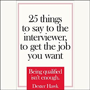 25 Things to Say to the Interviewer to Get the Job You Want | [Dexter Hawk]