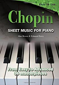 Sheet Music For Piano Chopin From Easy To Advanced - 36 Masterpieces from Flame Tree Publishing