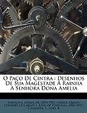 img - for O Pa o De Cintra: Desenhos De Sua Magestade A Rainha A Senhora Dona Amelia (Portuguese Edition) book / textbook / text book