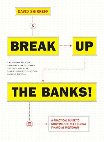 break-up-the-banks-a-practical-guide-to-stopping-the-next-global-financial-meltdown
