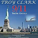 9/11 Truth Untold: Epic Findings, Heroes, and Miracles of All 9/11 Events | Troy Clark