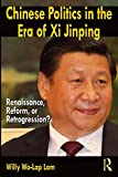 Chinese Politics in the Era of Xi Jinping: Renaissance, Reform, or Retrogression?