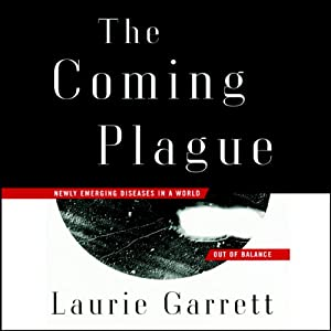 The Coming Plague: Newly Emerging Diseases in a World Out of Balance | [Laurie Garrett]