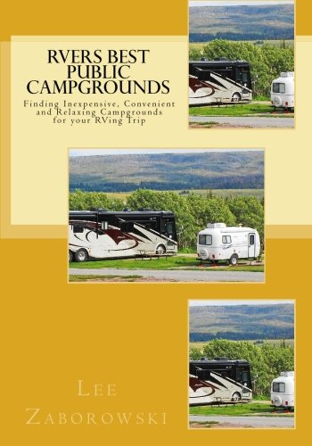 RVers BEST PUBLIC CAMPGROUNDS: Finding Inexpensive, Convenient and Relaxing Campgrounds for your RVing Trip (Campgrounds compare prices)