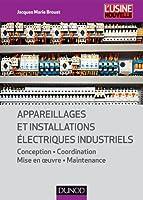 Appareillages et installations électriques industriels: Conception, coordination, mise en oeuvre, maintenance