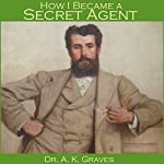 How I Became a Secret Agent | A. K. Graves