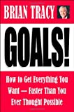 Brian Tracy Goals! How to Get Everything You Want - Faster Than You Ever Thought Possible