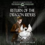 Return of the Dragon Riders: Book Two of the Dragon Stone Saga (       UNABRIDGED) by Kristian Alva Narrated by Adam Chase