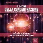 Il Potere Della Concentrazione [The Power of Concentration]   William Atkinson
