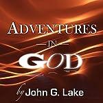 Adventures in God | John G. Lake