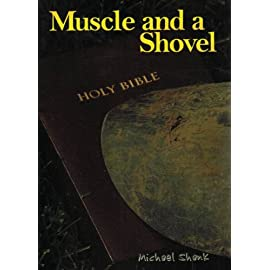 Muscle and a Shovel [Paperback] Michael J. Shank
