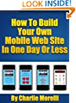 How To Build Your Own Mobile Web Site...