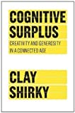 By Clay Shirky: Cognitive Surplus: Creativity and Generosity in a Connected Age