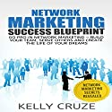 Network Marketing: Go Pro in Network Marketing: Build Your Team, Serve Others and Create the Life of Your Dreams (       UNABRIDGED) by Kelly Cruze Narrated by Stacy Wilson