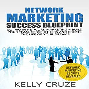 Network Marketing: Go Pro in Network Marketing: Build Your Team, Serve Others and Create the Life of Your Dreams Audiobook