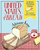 United States of Bread: Our Nation's Homebaking Heritage: from Sandwich Loaves to Sourdough