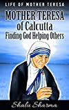 Mother Teresa of Calcutta: Finding God Helping Others: Life of Mother Teresa