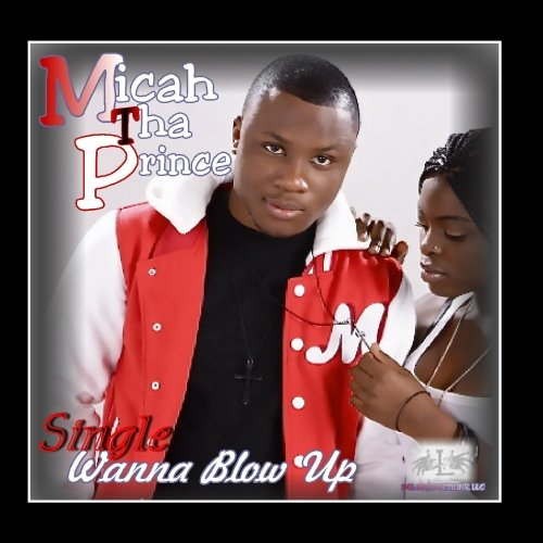 Micah tha Prince - Wanna Blow Up