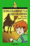 img - for Juana calamidad y la casa encantada / Juana Calamity and the Haunted House (Cuentos, Mitos Y Libros-Regalo) (Spanish Edition) book / textbook / text book
