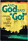 img - for And God Said Go!: Following God in a Culture of Chaos book / textbook / text book