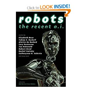 Robots: The Recent A.I. by Rachel Swirsky, Elizabeth Bear, Aliette De Bodard and Cory Doctorow