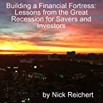 Building a Financial Fortress: Lessons From the Great Recession for Savers and Investors | Nick Reichert