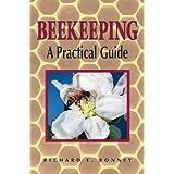 Beekeeping: A Practical Guideby Richard E. Bonney