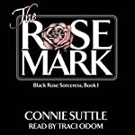 The Rose Mark: Black Rose Sorceress, Book 1 | Connie Suttle