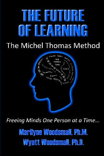 The Future Of Learning The Michel Thomas Method: Freeing Minds One Person At A Time: Marilyne Woodsmall, Wyatt Woodsmall: 9781892876119: Amazon.com: Books