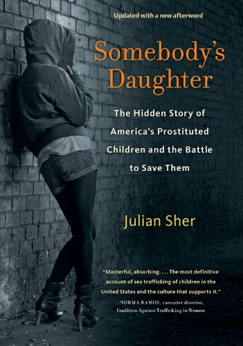 Julian Sher - Somebody's Daughter: The Hidden Story of America's Prostituted Children and the Battle to Save Them