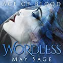 Wordless: Age of Blood, Book 1 Audiobook by May Sage Narrated by Lisa Zimmerman, Kale Williams