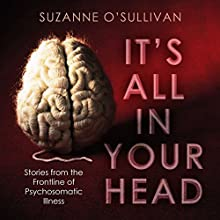 It's All in Your Head: Stories from the Frontline of Psychosomatic Illness Audiobook by Suzanne O'Sullivan Narrated by Maggie Ollerenshaw
