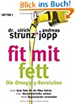 Fit mit Fett: Die Omega-3-Revolution...