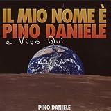 echange, troc Pino Daniele - Il Mio Nome E' Pino Daniele E Vivo Qui