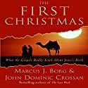 The First Christmas: What the Gospels Really Teach About Jesus's Birth Hörbuch von Marcus J. Borg, John Dominic Crossan Gesprochen von: John Pruden