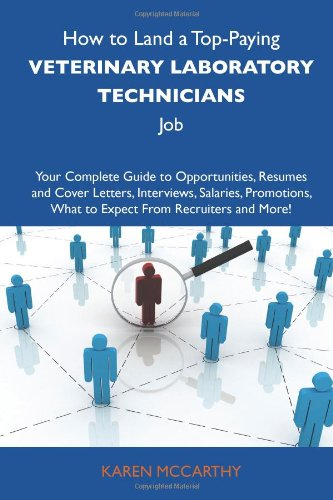 How to Land a Top-Paying Veterinary laboratory technicians Job: Your Complete Guide to Opportunities, Resumes and Cover