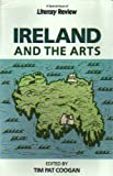 """Ireland and the Arts (""""Literary Review"""") (0704334526) by Coogan, Tim Pat"""