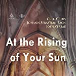 At the Rising of Your Sun | Johann Sebastian Bach,Greg Cetus