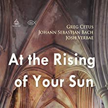 At the Rising of Your Sun Discours Auteur(s) : Johann Sebastian Bach, Greg Cetus Narrateur(s) : Josh Verbae