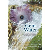 Gem Water: How to Prepare and Use Over 130 Crystal Waters for Therapeutic Treatmentsby Joachim Goebel