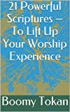 21 Powerful Scriptures - To Lift Up Your Worship Experience (Quick Guide - Powerful Scriptures)