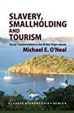 img - for Slavery, Smallholding and Tourism: Social Transformations in the British Virgin Islands (Classic Dissertation Series) book / textbook / text book