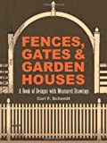 Fences, Gates and Garden Houses: A Book of Designs with Measured Drawings (Dover Architecture)