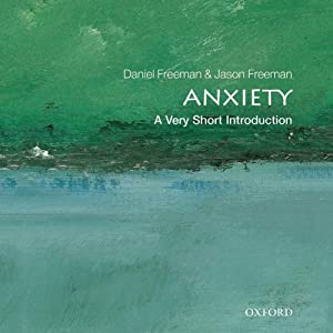 Anxiety: A Very Short Introduction  | [Daniel Freeman, Jason Freeman]